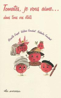 Tomates, je vous aime... : dans tous vos états
