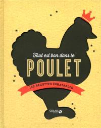 Tout est bon dans le poulet : 150 recettes inratables