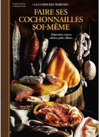 Faire ses cochonnailles soi-même : préparation, cuisson, salaison, pâtés, rillettes...
