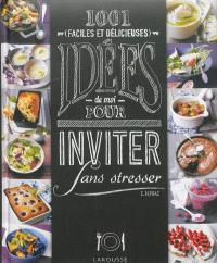 1.001 (faciles et délicieuses) idées de moi pour inviter sans stresser