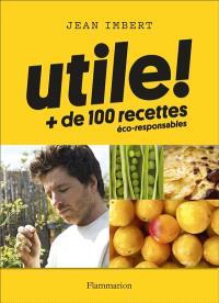 Utile ! : + de 100 recettes éco-responsables