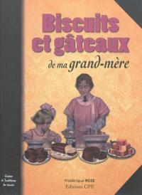 Biscuits et gâteaux de ma grand-mère : cuisine et traditions du terroir