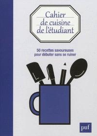 Cahier de cuisine de l'étudiant : 50 recettes savoureuses pour débuter sans se ruiner