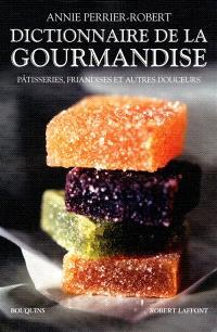 Dictionnaire de la gourmandise : pâtisseries, friandises et autres douceurs