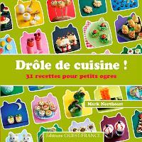 Drôle de cuisine ! : 31 recettes pour petits ogres