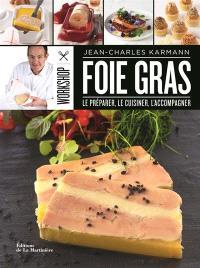 Foie gras : le préparer, le cuisiner, l'accompagner