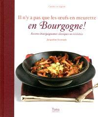 Il n'y a pas que les oeufs en meurette en Bourgogne ! : recettes bourguignonnes classiques ou revisitées