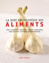 La mini encyclopédie des aliments  : achat, préparation, utilisation, cuisson, conservation, valeur nutritive, techniques culinaires illustrées
