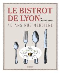 Le bistrot de Lyon, 40 ans rue Mercière : 40 recettes de bistrot