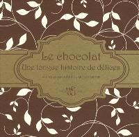 Le chocolat, une longue histoire de délices : récits et recettes du monde entier