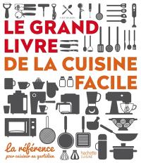 Le grand livre de la cuisine facile : la référence pour cuisiner au quotidien