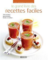 Le grand livre des recettes faciles : 220 recettes gourmandes faciles à réaliser