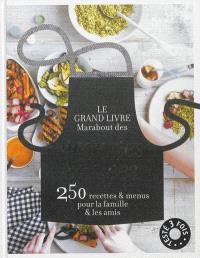 Le grand livre Marabout des grandes tablées : 250 recettes & menus pour la famille & les amis