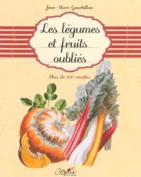 Les légumes et fruits oubliés : plus de 100 recettes