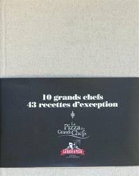 Les pizzas des grands chefs : 10 grands chefs, 43 recettes d'exception