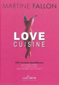 Love cuisine : 100 recettes décoiffantes pour booster sa libido ou la maintenir au top si elle y est déjà (ou qu'on le croit !)
