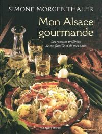 Mon Alsace gourmande : les recettes préférées de ma famille et de mes amis