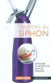 Recettes au siphon : 40 mousses et 200 recettes pour les déguster
