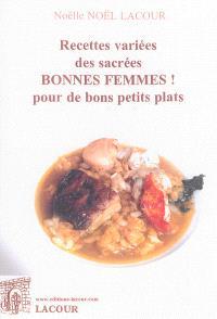 Recettes variées des sacrées bonnes femmes ! : pour de bons petits plats