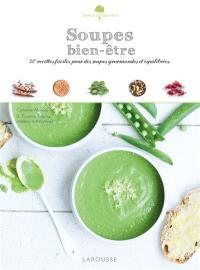 Soupes bien-être : 50 recettes faciles pour des soupes gourmandes et équilibrées