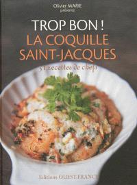 Trop bon ! La coquille Saint-Jacques : 31 recettes de chefs