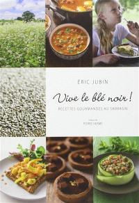 Vive le blé noir ! : recettes gourmandes au sarrasin