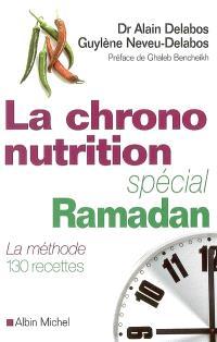 La chrono-nutrition spécial ramadan : la méthode, 130 recettes