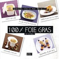 100 % foie gras : 50 recettes délicieusement inratables !