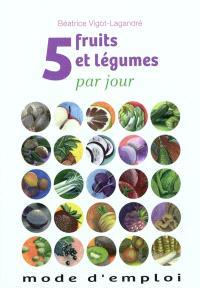 5 fruits et légumes par jour : mode d'emploi