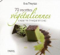 70 recettes végétaliennes : l'assiette éthique et chic