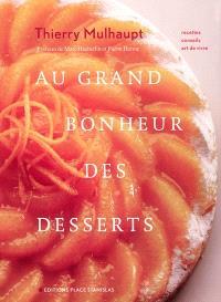 Au grand bonheur des desserts : recettes, conseils, art de vivre
