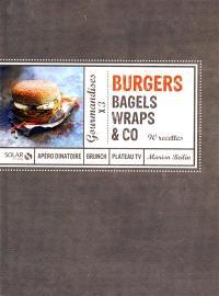 Burgers, bagels, wraps & Co : 90 recettes