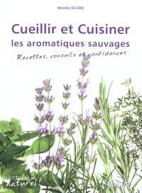 Cueillir et cuisiner les aromatiques sauvages : recettes, conseils et confidences