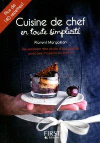 Cuisine de chef en toute simplicité : plus de 140 recettes : réussissez des plats d'exception avec les moyens du bord !