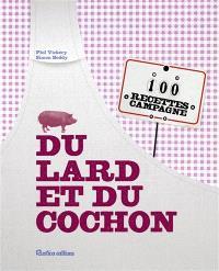 Du lard et du cochon : 100 recettes campagne