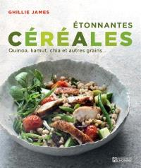 Étonnantes céréales  : quinoa, kamut, chia et autres grains