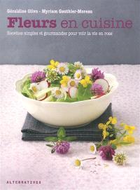 Fleurs en cuisine : recettes simples et gourmandes pour voir la vie en rose