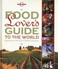 Food lover's guide to the world : experience the great global cuisines