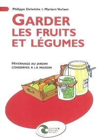 Garder les fruits et légumes : hivernage au jardin, conserves à la maison