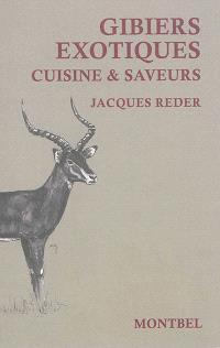 Gibiers exotiques : cuisine & saveurs des campements de chasse