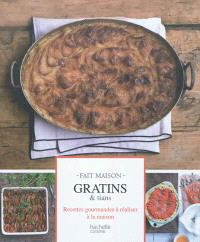 Gratins & tians : recettes gourmandes à réaliser à la maison