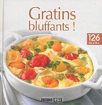 Gratins bluffants ! : 126 recettes