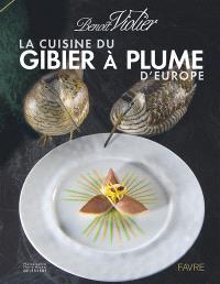 La cuisine du gibier à plume d'Europe : dans l'art de la chasse