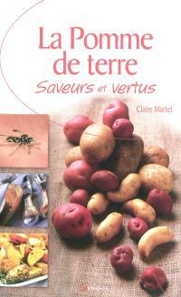 La pomme de terre : saveurs et vertus