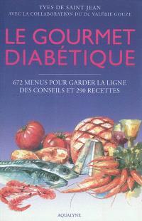 Le gourmet diabétique : 672 menus pour garder la ligne & 290 recettes