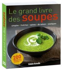 Le grand livre des soupes : simples, fraîches, saines, de saison, exotiques : 200 recettes savoureuses