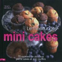 Le meilleur des mini cakes : 75 recettes de délicieux petits cakes et mini muffins