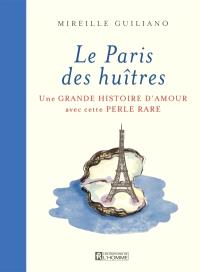 Le Paris des huîtres  : une grande histoire d'amour avec cette perle rare