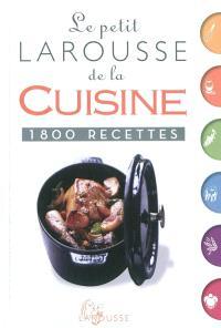 Le petit Larousse de la cuisine : 1.800 recettes