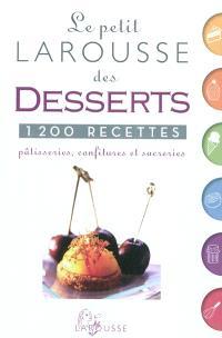 Le petit Larousse des desserts : pâtisseries, confitures et sucreries